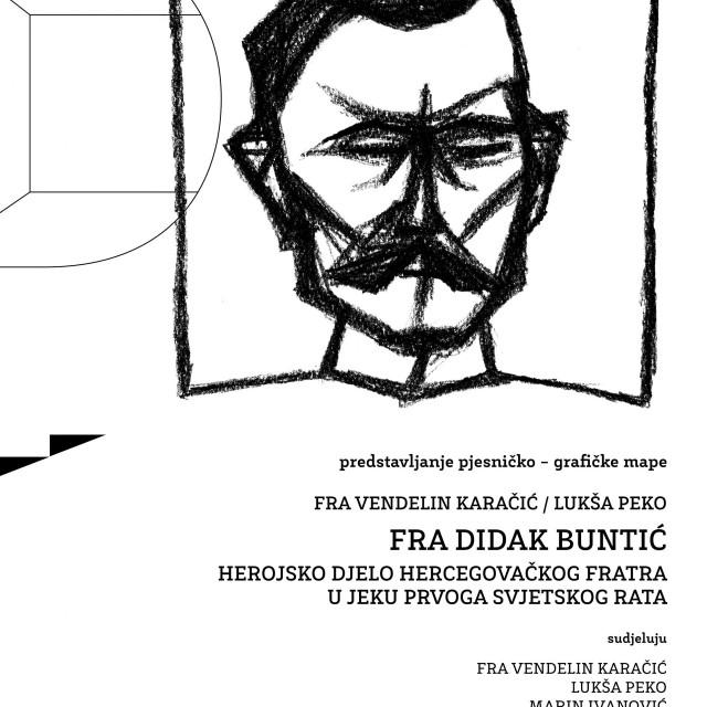 """Predstavljanje pjesničko – grafičke mape i otvorenje izložbe """"FRA DIDAK BUNTIĆ - Herojsko djelo hercegovačkog fratra u jeku Prvoga svjetskog rata"""""""